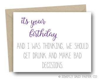 Funny Birthday Card - It's your birthday, and I was thinking, we should get drunk and make some bad decisions