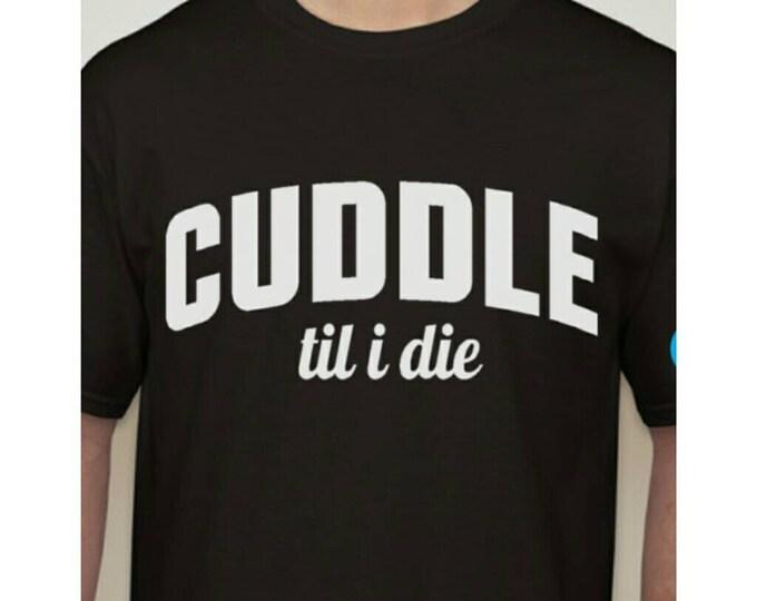 Cuddle til i die Shirt