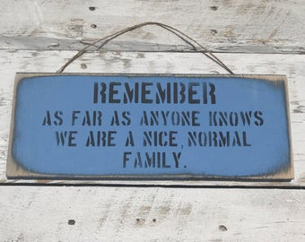 Remember As Far As Anyone Knows We Are A Nice Normal Family House Sign Kitchen Plaque Family Mothers Day Gift Grandma Welcome Sign Wedding