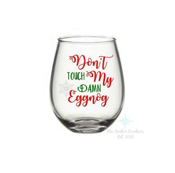 Christmas wine glass eggnog glass funny christmas dont for Holiday stemware