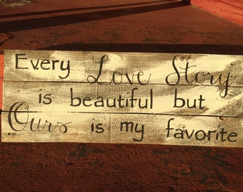 Every Love Story is Beautiful but Ours is my Favorite Rustic Sign