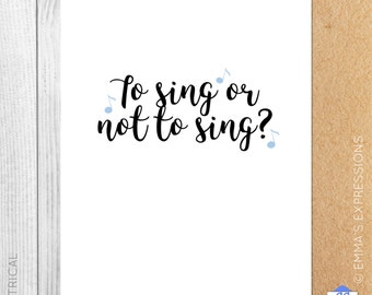To Sing Or Not To Sing? / Theatrical / Theatre / Funny / Greeting Card / Handmade / Printed