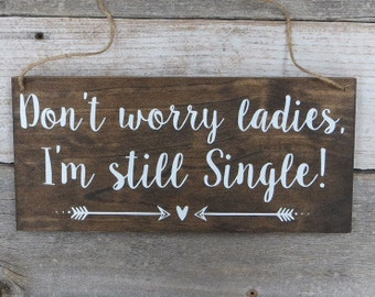 "Rustic Painted Wood Wedding Sign ""Don't worry ladies, I'm still Single"" - Ring Bearer Sign - 12""x5.5"" - Dark Walnut or Gray"