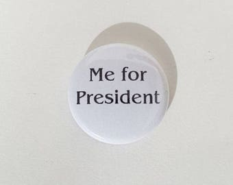 """Hand made """"Me for President"""" pinback 1"""" diameter pin / button / badge / flair."""