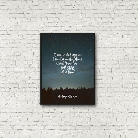 The Tragically Hip, fine print, Tragically Hip quote, Gord Downie, Bobcaygeon, 12x16 print