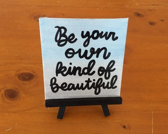 Be Your Own Kind of Beautiful Mini Easel Canvas