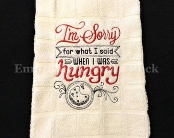 I'm Sorry for what I said when I was hungry, kitchen decor, hand towel, embroidered, home decor, funny kitchen towel, house warming gift.