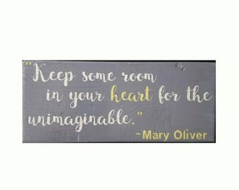 "Inspirational small wood sign ""Keep some room in your heart for the unimaginable."" Mary Oliver Quote"