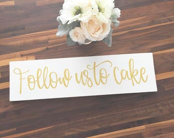 Follow Us To Cake - Wood Sign