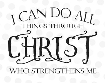 Religious Svg - I Can Do All Things Through Christ Who Strengthens Me Svg - Bible Verse SVG - Phil 4 13 - Christ Svg - Scripture Svg - Svgs
