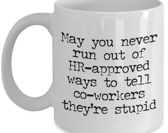 Funny Coffee Mug Gifts for Co-Workers - May You Never Run Out Of HR-Approved Ways To Tell Co-Workers They're Stupid
