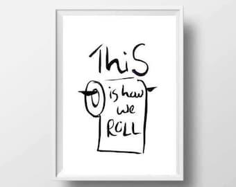 This Is How I Roll Bathroom Decor Bathroom Wall Art Funny Bathroom Print Art Bathroom Quote