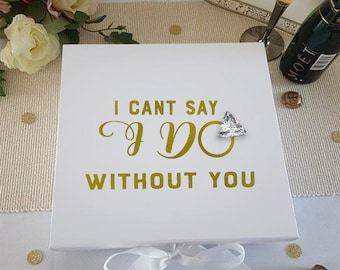 I cant say i do without you - Bridesmaid Request Gift Box Memory Keepsake - Available in Gold or Silver