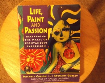 Life, Paint And Passion: Reclaiming The Magic Of Spontaneous Expression by Cassou and Cubley