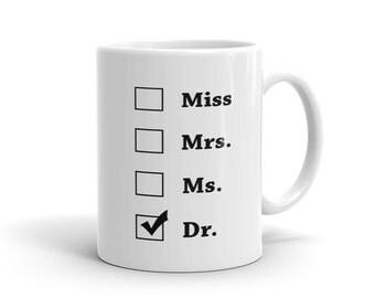 Doctor Mug, Doctor Gift, Phd Mug, Phd Gift, Miss Mrs Ms Dr Mug, Dr Mug, new dr Mug, funny phd Mug, phd graduate Mug, doctorate Mug #1112