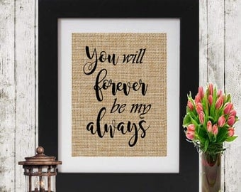 You will forever be my always - Burlap Wedding Sign - Wedding Gift - Valentines Gift for him/ for her - Anniversary Gift - Shower Gift