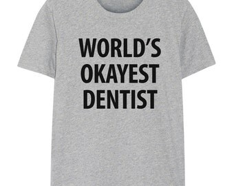 Dentist T-Shirt, World's Okayest Dentist T Shirt - 1268
