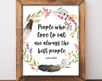 Julia Child Quote - People Who Love To Eat Are Always The Best People - Cottage Chic Kitchen - Kitchen Quote - Digital Download Print 8x10