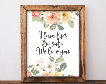 Front Door Sign - Have Fun Be Safe We Love You - Family Print - Family Sign - Floral Foyer Decor - Front Door Decor - Instant Download 8x10
