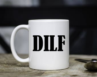 DILF mug, Funny Mug, Father's Day Mug, Funny Father's Day Gift, Present, Gift for Dad, New Dad, Coffee Mug, Funny Mug, Sweet Mint Handmade