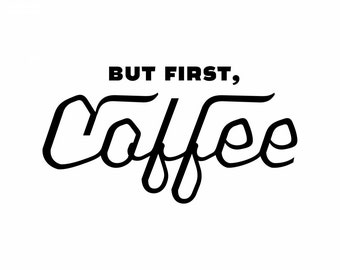 But First, Coffee- digital download, instant purchase