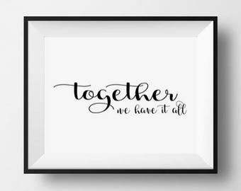 Together We Have It All, printable Wedding Art, Wedding Printable print, Family Art, Home Decor art, instant download, printable art print