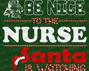 Be Nice To The Nurse, Santa Is Watching SVG