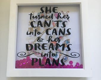 SALE- She turned her cants into cans and her dreams into plans- box frame gift