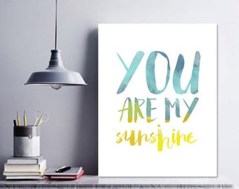 you are my sunshine PRINTABLE ART -  Inspirational Art - wall Decor, colorful typography print,  INSTANT download 8x10, 16x20 & 11x14