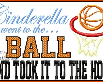Cinderella Went to the Ball and Took it to the Hoop Saying Digital Embroidery Machine Design File 5x7 6x10