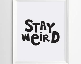 Stay weird print - kids room wall art - Typography poster - wall art decor - printable wall art - nursery poster - printable quote