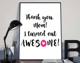 Thank you, Mom! I turned out Awesome! Mother's Day Typography Pink Heart Wall Art Mother Gift Print