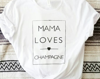 MAMA LOVES CHAMPAGNE, Champagne Tee, Champagne Life, Champagne Tshirts, Champagne Tops