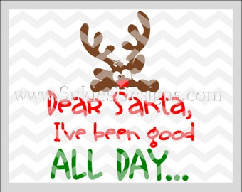 Dear Santa I've Been Good All Day SVG, DXF, PNG Files for Cricut and Silhouette cutting machine Reindeer svg file, Christmas svg designs