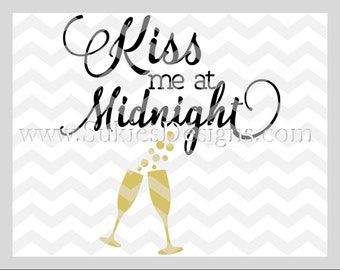 Kiss me at midnight SVG, DXF, PNG Files for Cricut and Silhouette cutting machines New Years Eve Svg, New Year 2017 Svg, Champagne Svg,