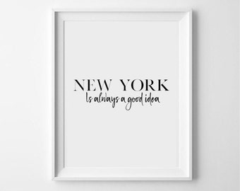 New York is always a good idea - inspirational, monochrome, typography print/poster/wallart - travel print - nyc