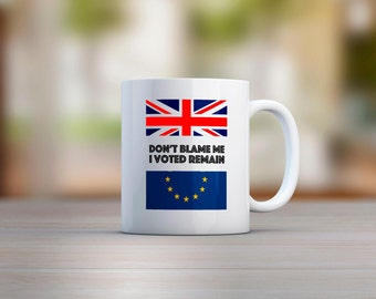 Don't Blame Me I Voted Remain Brexit Mug