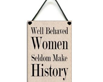 Handmade Wooden ' Well Behaved Women Seldom Make History ' Sign 193