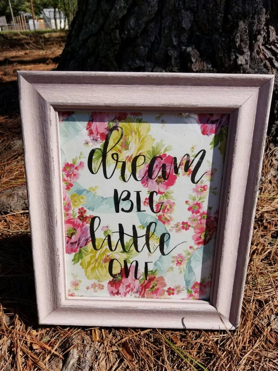 Dream big little one girls nursery decorations - floral pink Washed frame. Wall decal - shower present.