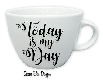 Today is My Day Mug