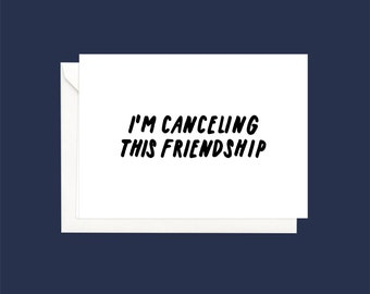 i'm canceling this friendship - A6 folded card with envelope
