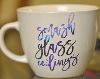 Smash Glass Ceilings Mug// Feminist // Feminist Mug // Smash the Patriarchy // Feminist Gifts