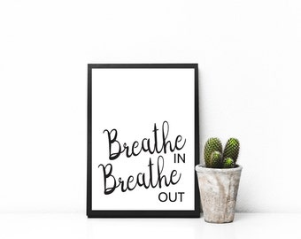 PRINTABLE Breathe in, Breathe out Print, Meditation Art, Yoga Art, Inspirational Art, Wall Art, Modern Home Decor, Home Decor, 8x10