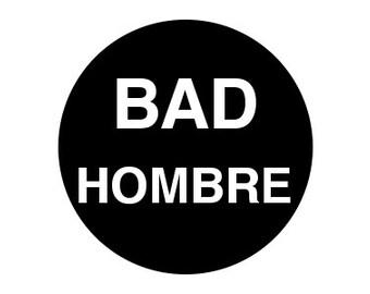 """Bad Hombre 1"""" pinback button anti-trump"""