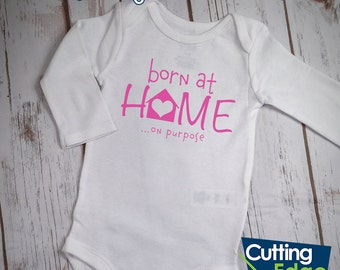 Born At Home On Purpose Onesie, Born At Home Onesie, Homebirth Onesie, Home Birth Onesie, Midwifery Onesie, Midwife Onesie
