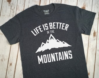 Life Is Better In the Mountains Shirt, Camping Shirt, Camping Tshirt, Hiking Shirt, Hiking Tshirt