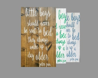 Custom colors: Large little boys should never be sent to bed they always wake up a day older Peter pan sign