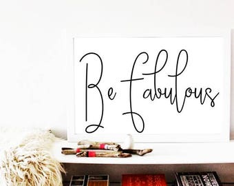 Be Fabulous PRINT, Typography Poster, Love Quote, Scandinavian Print, Bedroom Wall Art, Inspirational Quote, Fashion Poster
