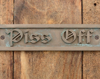 PISS OFF Door Sign. Old Style, Funny Cast Bronze Resin Sign, Plaque for Grumpy People's door of workshop, gate or office lunchroom Man Cave