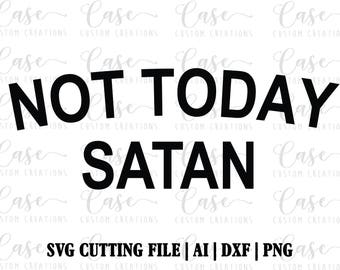 Not Today Satan SVG Cutting File, Ai, Dxf and Png | Cricut and Silhouette | Instant Download